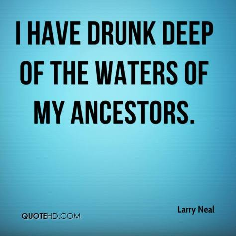 meme_larry-neal-quote-i-have-drunk-deep-of-the-waters-of-my-ancestors